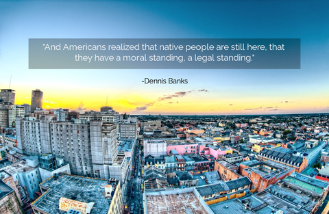 and americans realized that native people are still here that they have a moral...