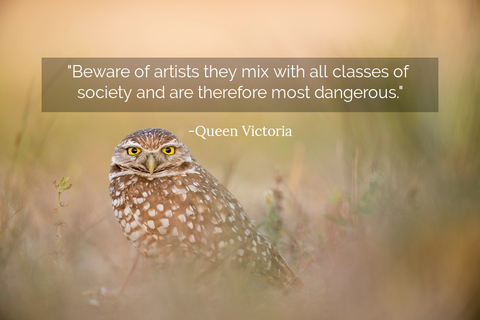 beware of artists they mix with all classes of society and are therefore most dangerous...