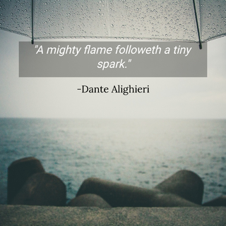 a mighty flame followeth a tiny spark...