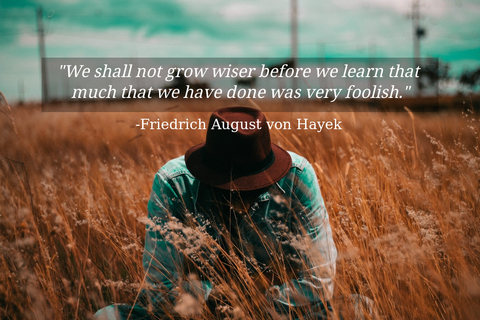 we shall not grow wiser before we learn that much that we have done was very foolish...