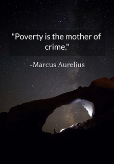 poverty is the mother of crime...