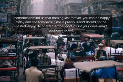 memories remind us that nothing last forever you can be happy today and sad tomorrow...