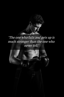 the one who falls and gets up is much stronger than the one who never fell...