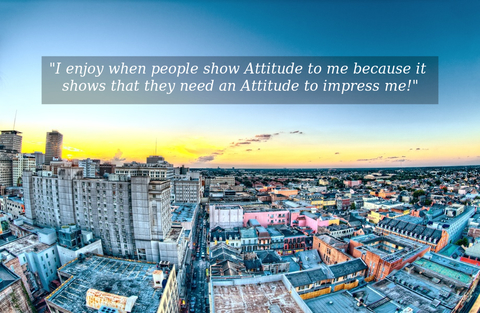i enjoy when people show attitude to me because it shows that they need an attitude to...