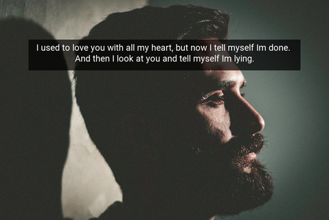 i used to love you with all my heart but now i tell myself im done and then i look at...