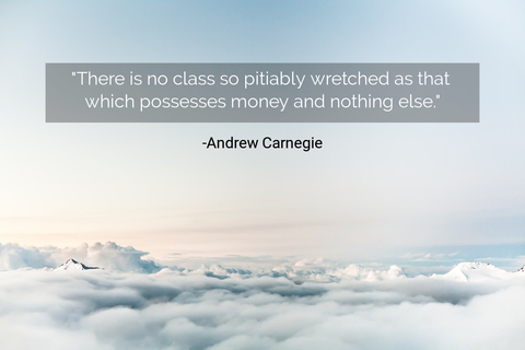 there is no class so pitiably wretched as that which possesses money and nothing else...