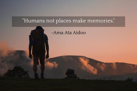 humans not places make memories...