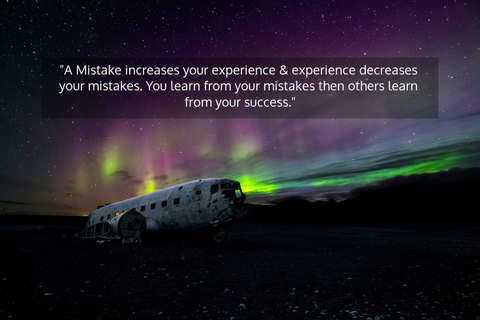 a mistake increases your experience experience decreases your mistakes you learn from...