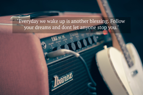 everyday we wake up is another blessing follow your dreams and dont let anyone stop you...