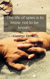 the life of spies is to know not to be known...