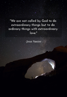 we are not called by god to do extraordinary things but to do ordinary things with...