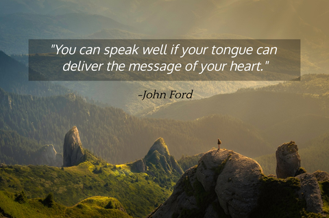 you can speak well if your tongue can deliver the message of your heart...