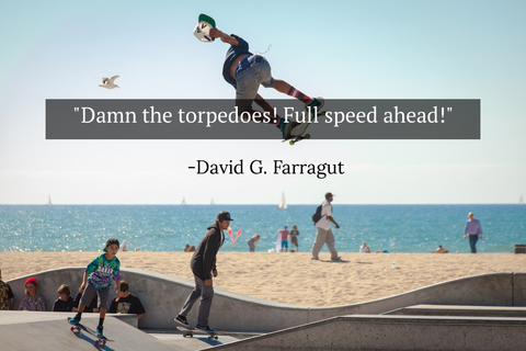 damn the torpedoes full speed ahead...