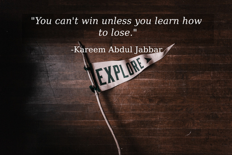 you cant win unless you learn how to lose...