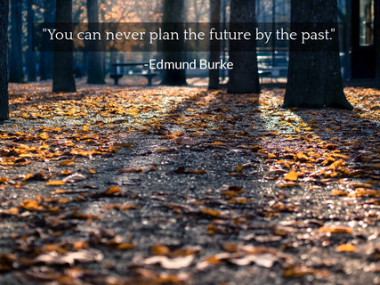 you can never plan the future by the past...