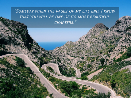 someday when the pages of my life end i know that you will be one of its most beautiful...