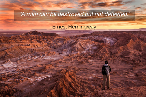 a man can be destroyed but not defeated...