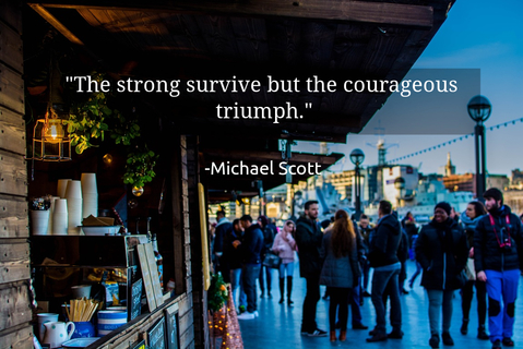 the strong survive but the courageous triumph...
