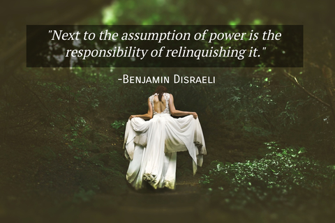 next to the assumption of power is the responsibility of relinquishing it...