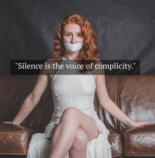 silence is the voice of complicity...