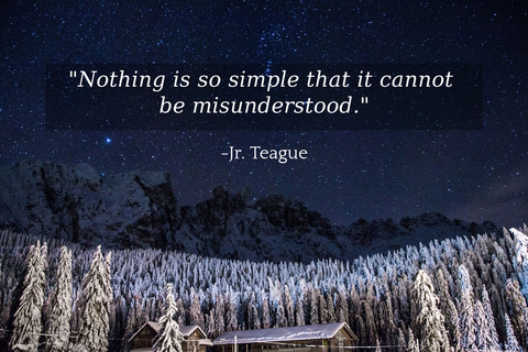 nothing is so simple that it cannot be misunderstood...