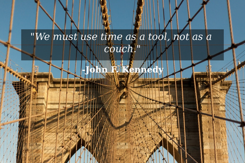 we must use time as a tool not as a couch...