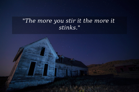 the more you stir it the more it stinks...