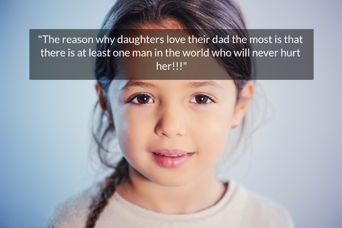 the reason why daughters love their dad the most is that there is at least one man in the...
