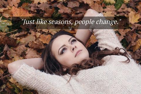 just like seasons people change...