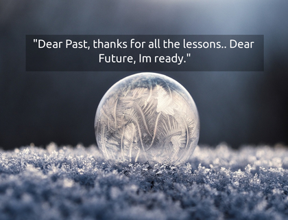 dear past thanks for all the lessons dear future im ready...