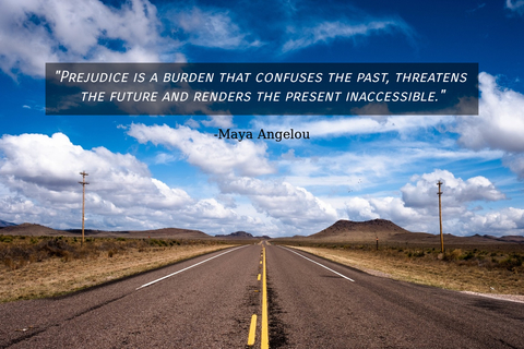 prejudice is a burden that confuses the past threatens the future and renders the...