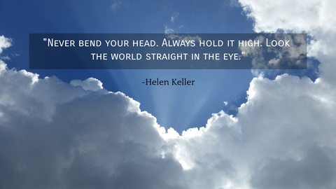 never bend your head always hold it high look the world straight in the eye...