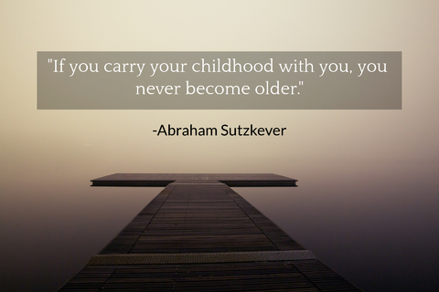 if you carry your childhood with you you never become older...