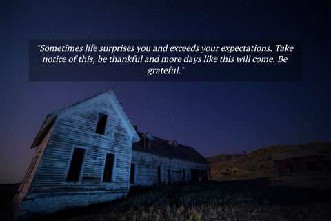 sometimes life surprises you and exceeds your expectations take notice of this be...