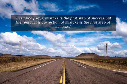 everybody says mistake is the first step of success but the real fact is correction of...