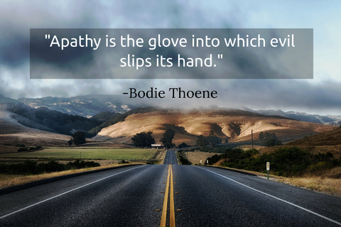 apathy is the glove into which evil slips its hand...