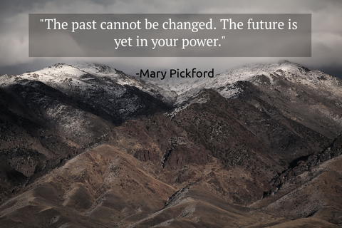 the past cannot be changed the future is yet in your power...