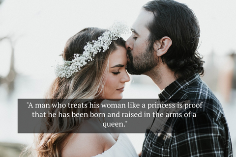 a man who treats his woman like a princess is proof that he has been born and raised in...