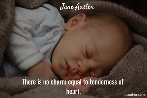 there is no charm equal to tenderness of heart...