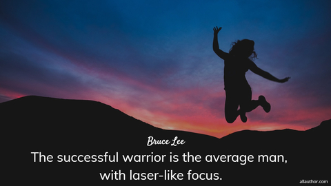 the successful warrior is the average man with laser like focus...