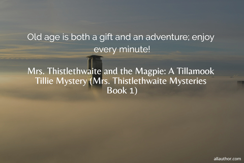 1567443110970-old-age-is-both-a-gift-and-an-adventure-enjoy-every-minute.jpg