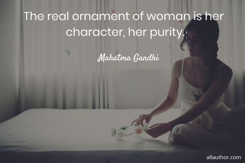 the real ornament of woman is her character her purity...