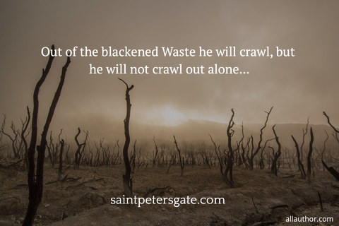 1569350563862-out-of-the-blackened-waste-he-will-crawl-but-he-will-not-crawl-out-alone.jpg