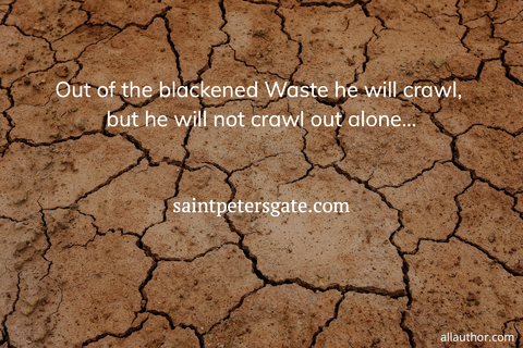1569353006966-out-of-the-blackened-waste-he-will-crawl-but-he-will-not-crawl-out-alone.jpg