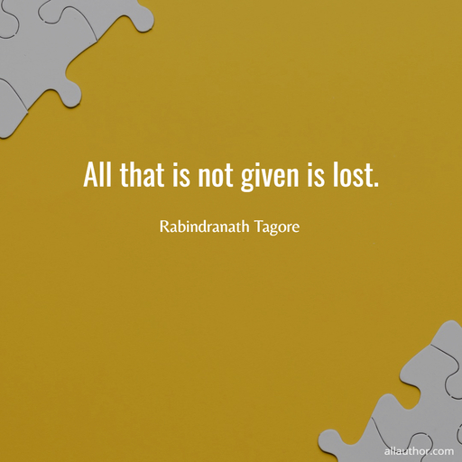 all that is not given is lost...
