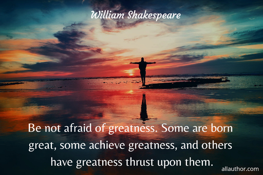 be not afraid of greatness some are born great some achieve greatness and others have...