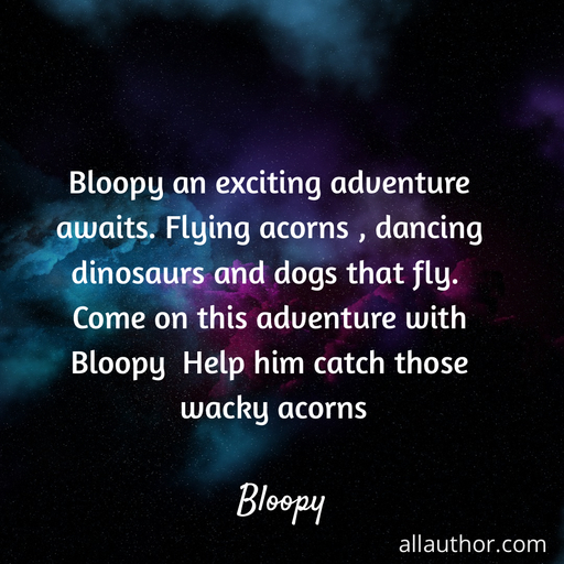 1575677464419-bloopy-an-exciting-adventure-awaits-flying-acorns-dancing-dinosaurs-and-dogs-that-fly.jpg