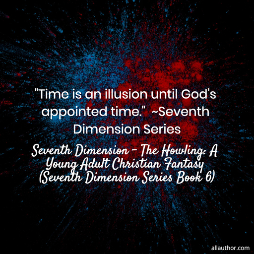 time is an illusion until gods appointed time seventh dimension series...