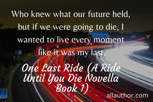 1577741122204-who-knew-what-our-future-held-but-if-we-were-going-to-die-i-wanted-to-live-every-moment.jpg