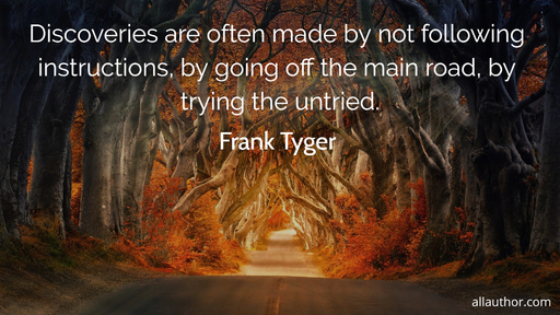 discoveries are often made by not following instructions by going off the main road by...